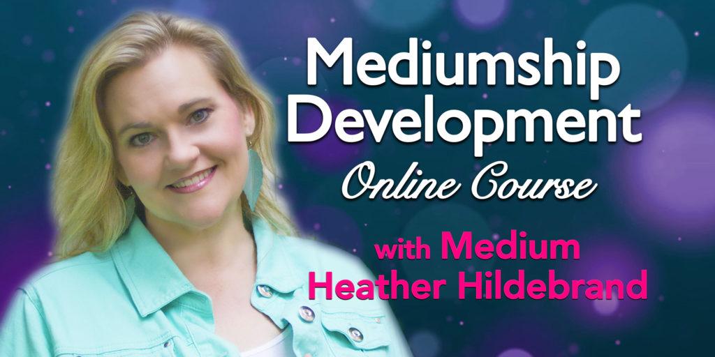 Mediumship Development Course with Heather Hildebrand