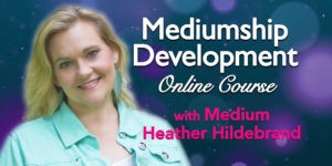 Mediumship Development Course with Heather Hildebrand